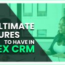 The Ultimate Features To Have In Forex CRM