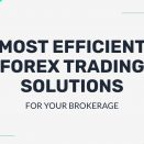 Most Efficient Forex Trading Solutions For Your Brokerage