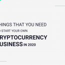 Things that you need to start your own Cryptocurrency business in 2020